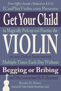 Get Your Child to Pick Up and Practice the Violin Multiple Times Each Day Without Begging or Bribing
