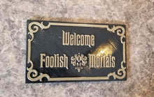 Load image into Gallery viewer, Haunted Mansion Inspired Prop Sign/Plaque Replica - Welcome Foolish Mortals