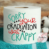 Sorry Your Graduation Was Crappy - Graduation Gift Idea - Toilet Paper with Design - Gag Gift - Party Gift - Funny Toilet Paper Roll