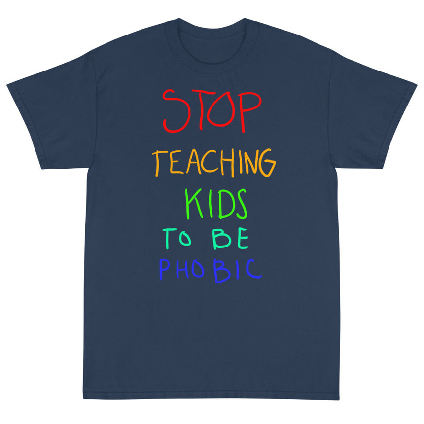Stop Teaching Kids to be Phobic T-Shirt