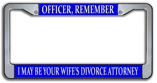 Officer, Remember I May Be Your Wife's Divorce Attorney License Plate Frame