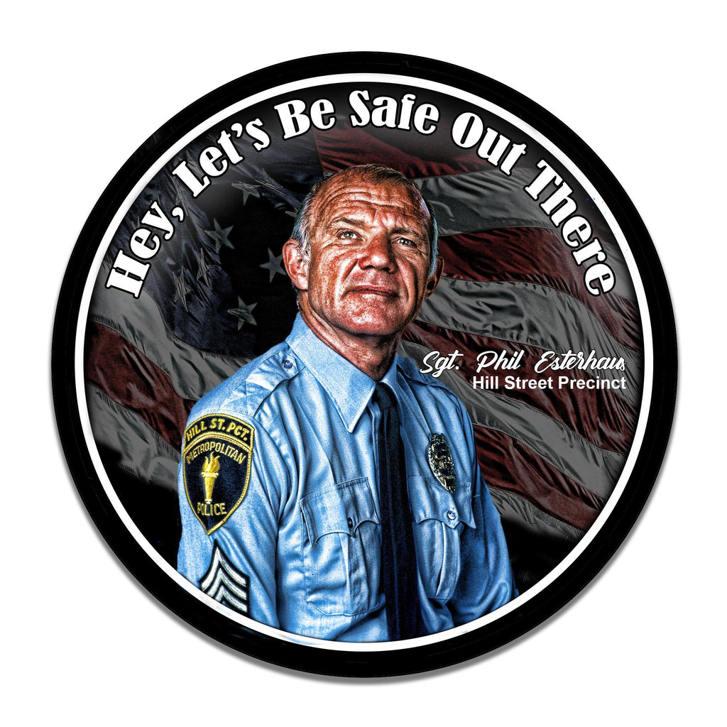 Hill Street Blues Sgt. Phil Esterhaus Hey Let's Be Safe Out There Circle Aluminum Sign