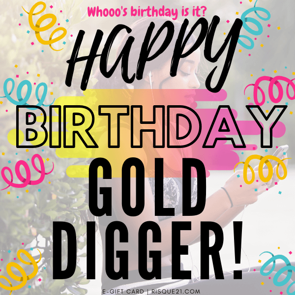 Happy Birthday Gold Digger | Girl E-Gift Card