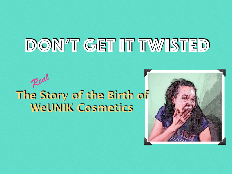 DON'T GET IT TWISTED: Learn the quirky story behind the birth of WeUNIK Cosmetics.