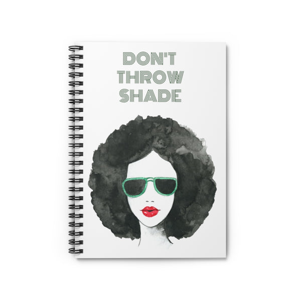 Don't Throw Shade Spiral Notebook - Ruled Line