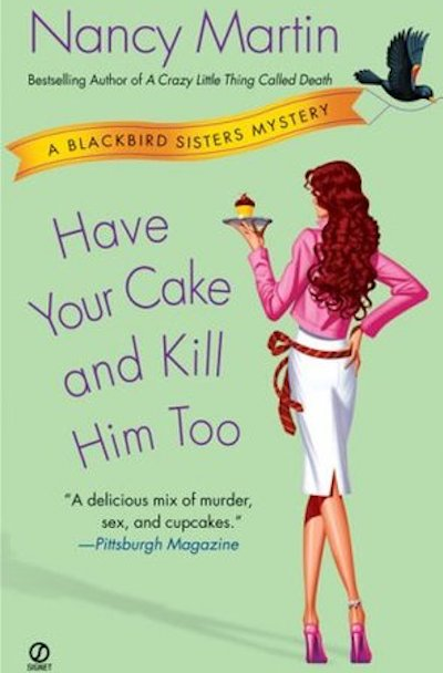 Have Your Cake and Kill Him Too (Blackbird Sisters Mystery #5)