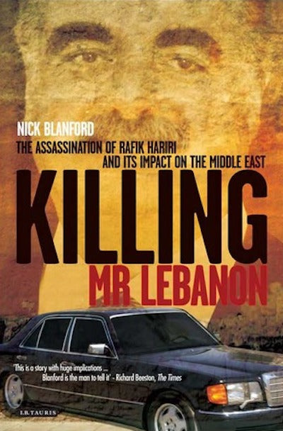 Killing Mr. Lebanon: The Assasination of Rafik Hariri and its Impact on the Middle East