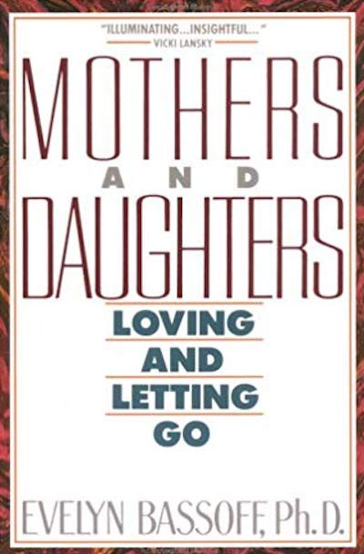Mothers and daughters: Loving and letting go