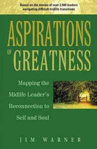 Aspirations of Greatness: Mapping the Midlife Leader's Reconnection to Self and Soul