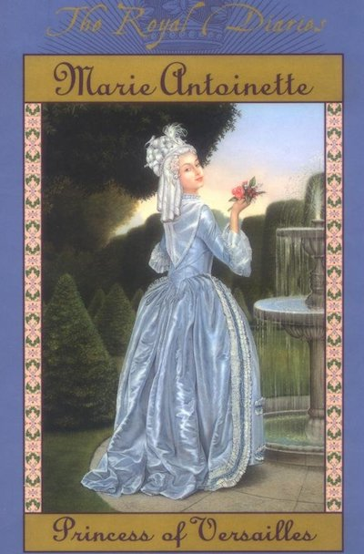 Marie Antoinette: Princess of Versailles (The Royal Diaries)