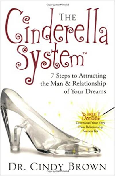 The Cinderella System: 7 steps to attracting the man and relationship of your dreams