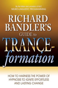 Richard Bandler's guide to trance-formation make your life great