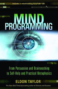 Mind Programming: From Persuasion and Brainwashing to Self-Help and Practical Metaphysics