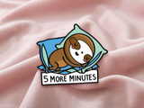 5 more minutes - Enamel Pin (Read description)