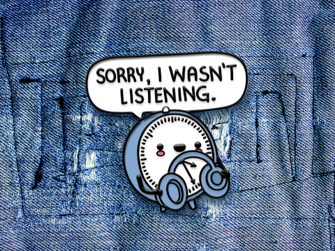 I wasn't listening - Enamel Pin (Read description)