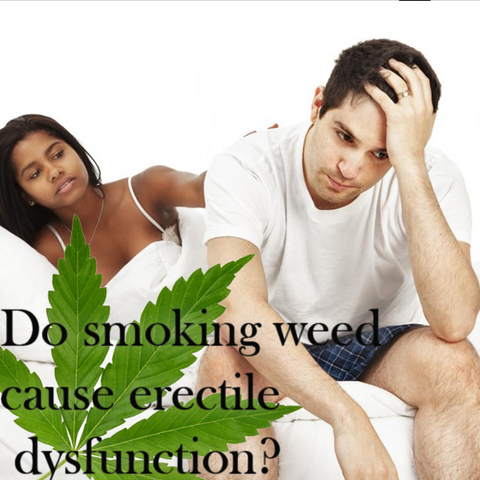 Do smoking weed cause erectile dysfunction