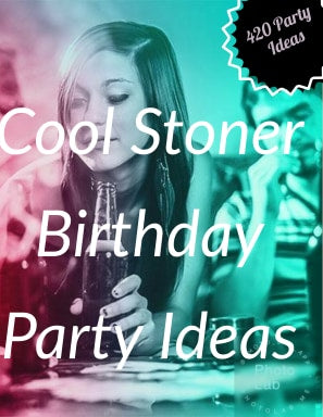 stoner birthday party ideas