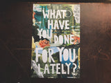 What Have You Done For You Lately? | Per-zine + Poster.