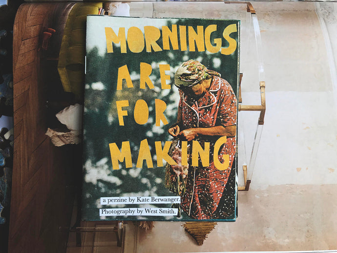 Mornings Are For Making. | Per-Zine.