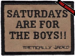 """SATURDAYS ARE FOR THE BOYS!!"" Patch"