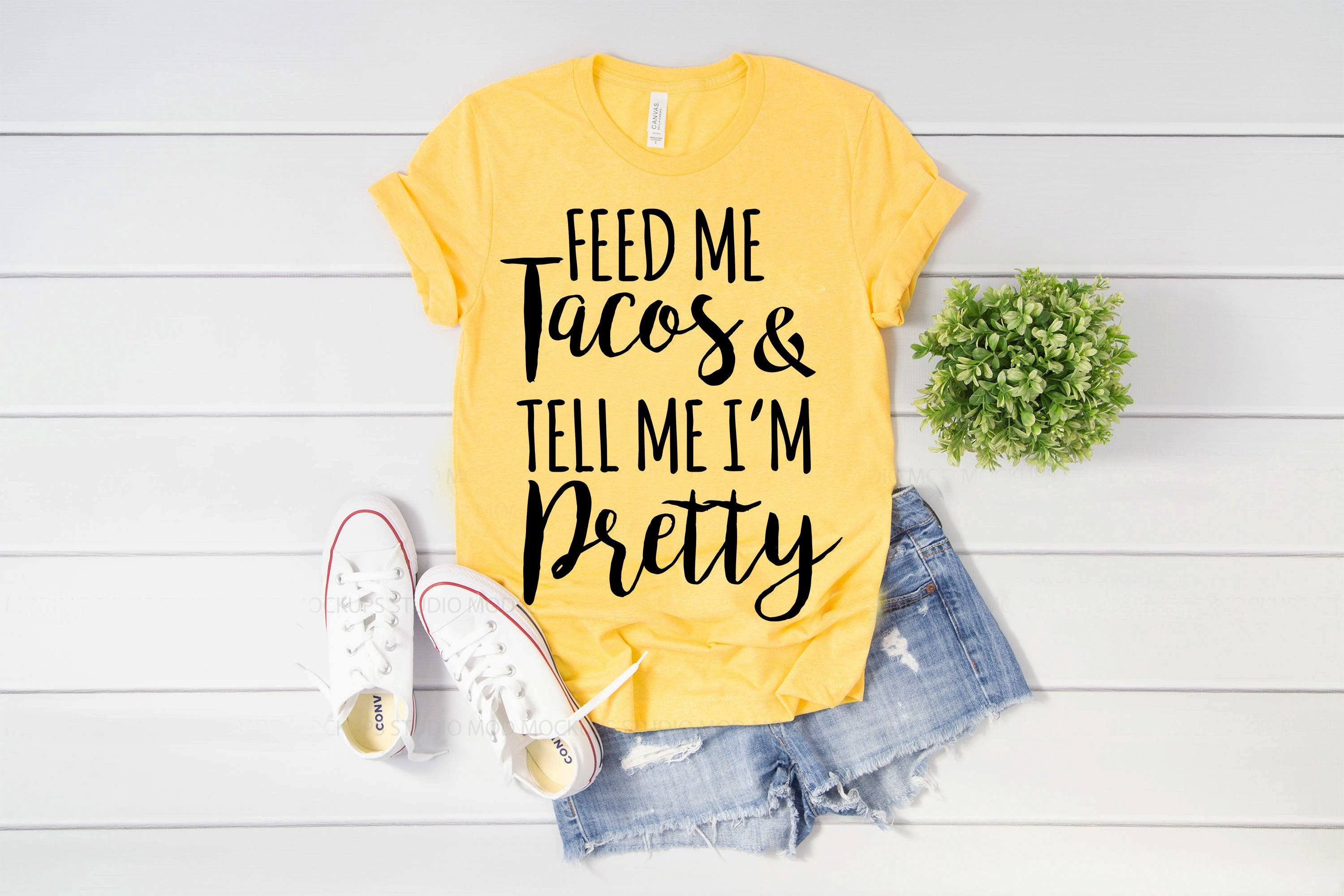 Feed Me Taco's & Tell Me I'm Pretty