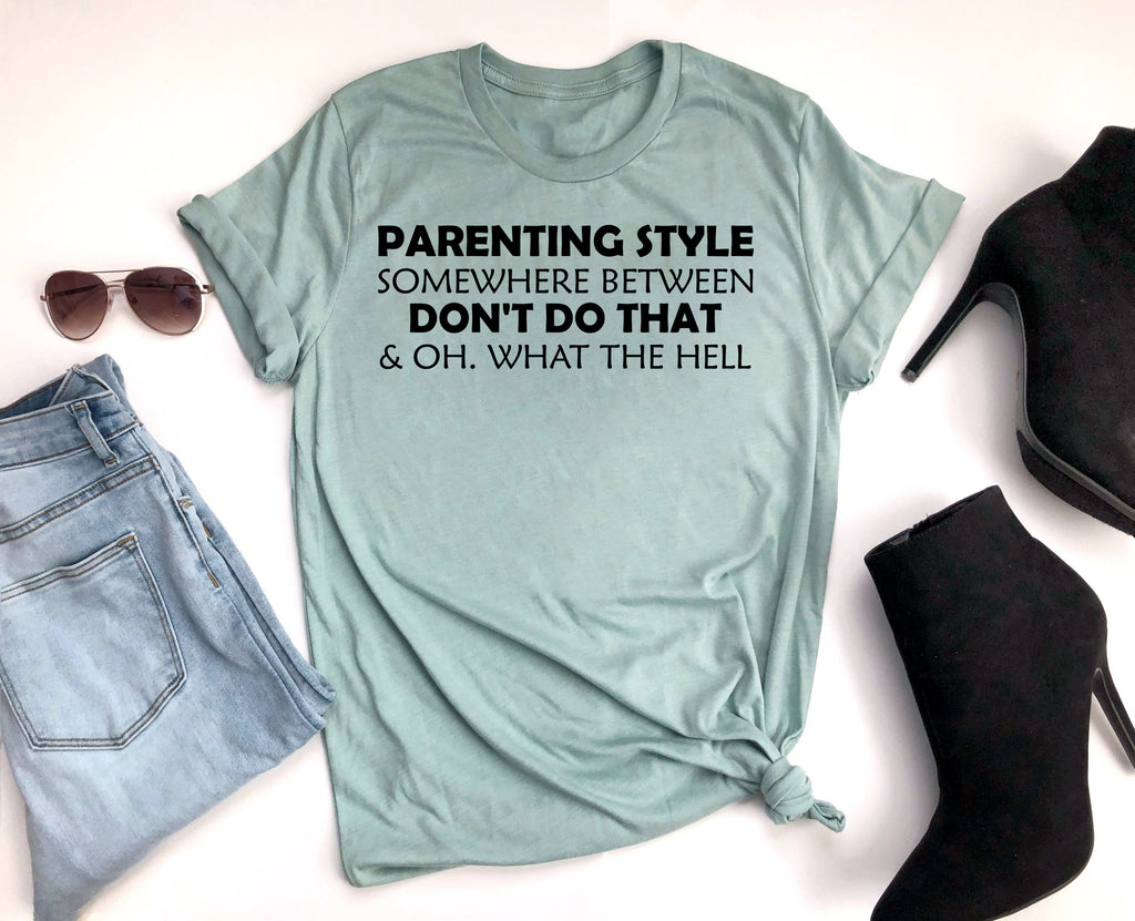Parenting Style - Somewhere Between DON'T DO THAT & OH. What The HELL