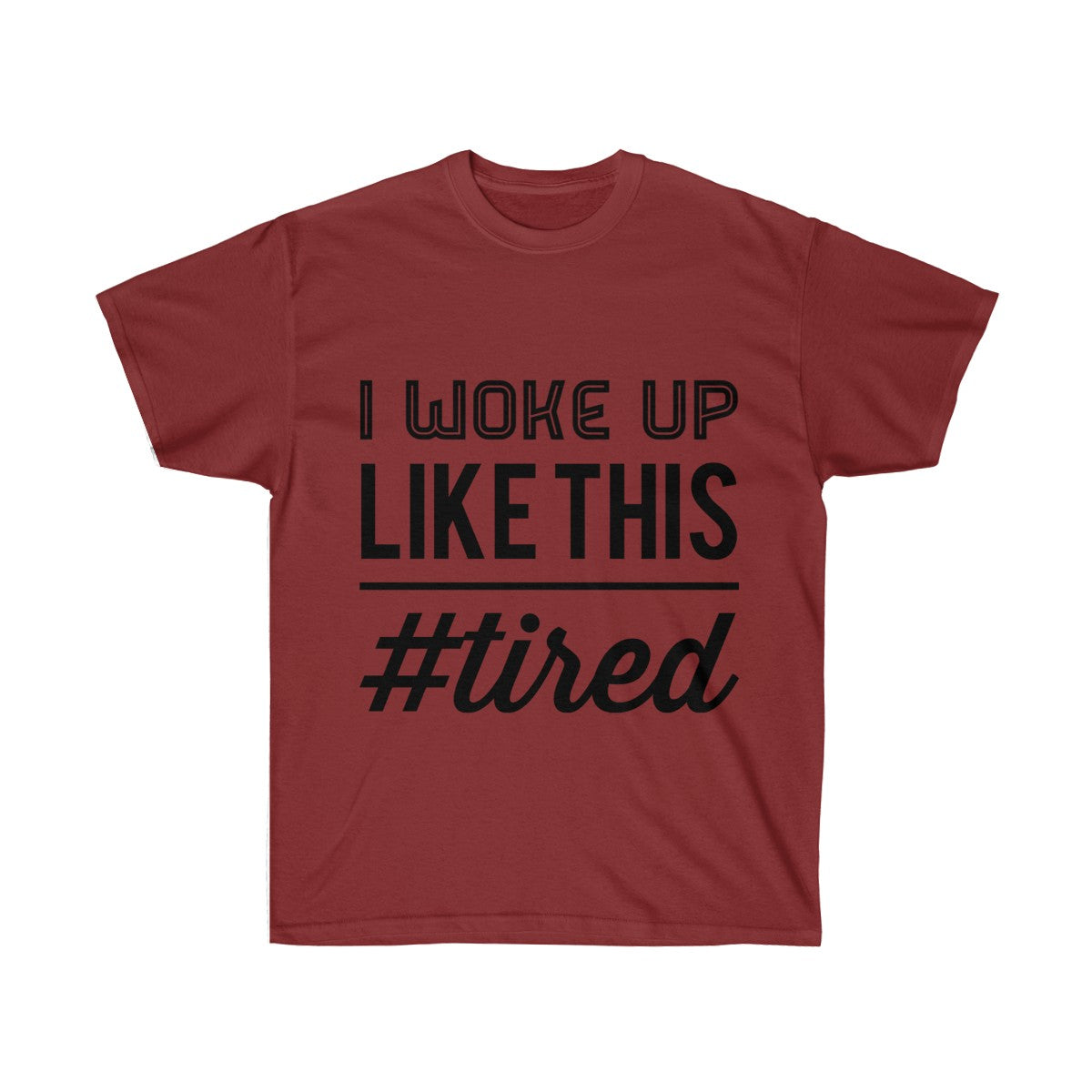 I Woke Up Like This #tired