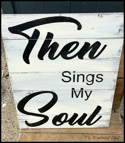 Then Sings My Soul - The Weathered Shed