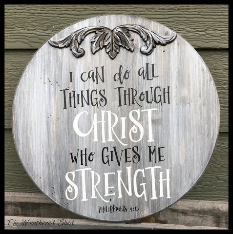 I Can Do All Things Through Christ Who Gives Me Strength - The Weathered Shed