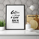 Coffee is always a good idea print (framed)
