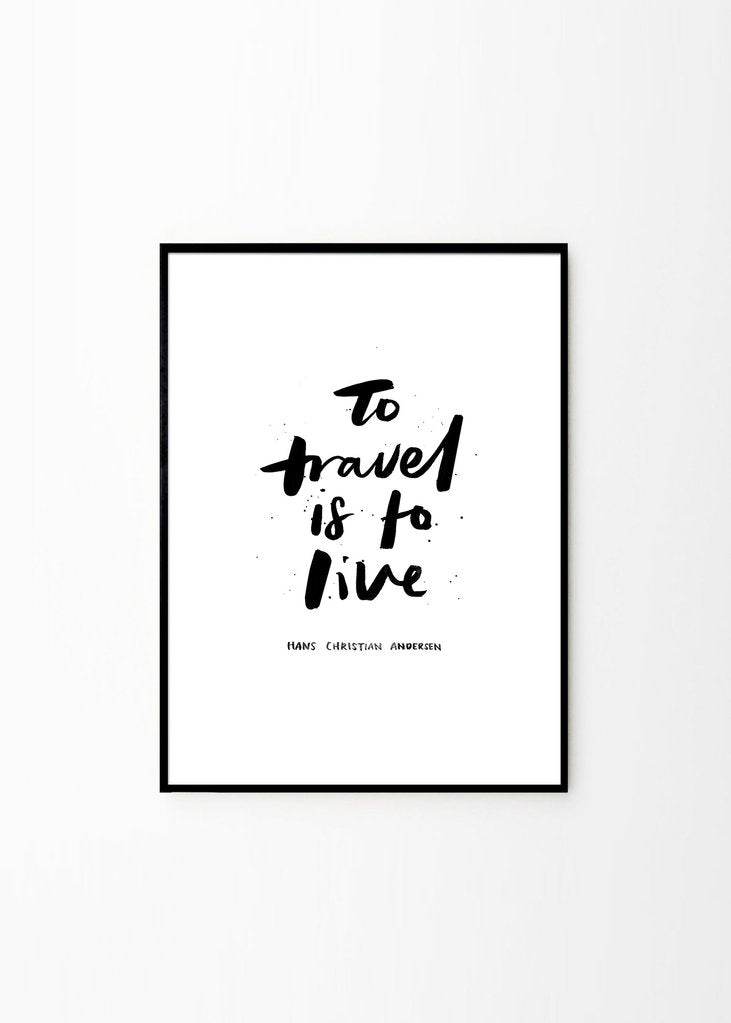 To travel is to live print (framed)