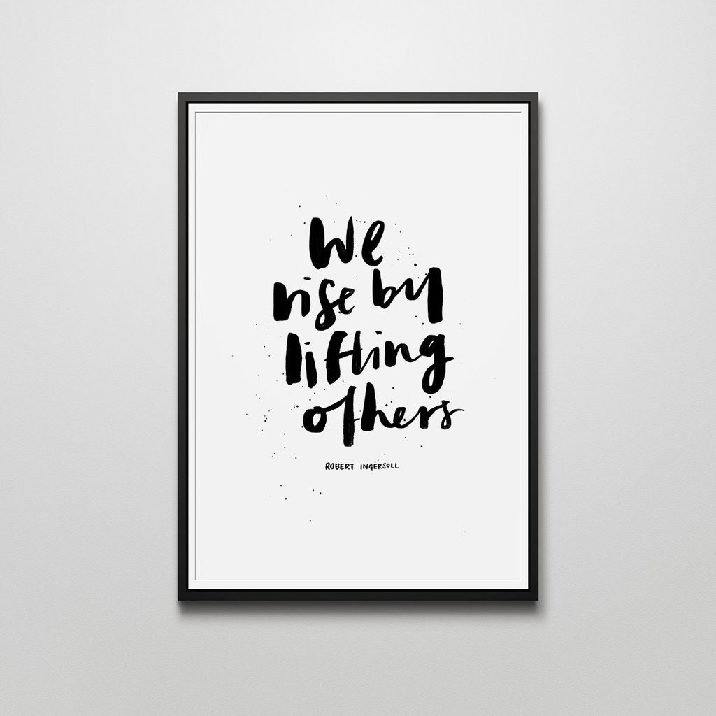We rise by lifting others print (framed)