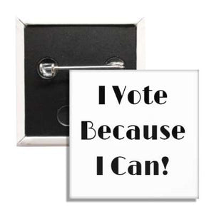 I Vote Because I Can Button