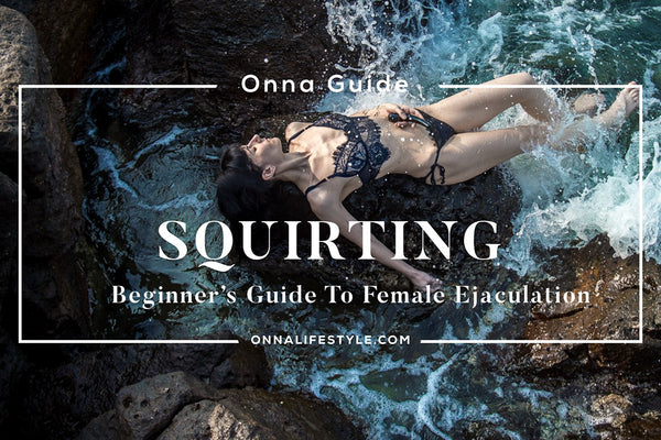 Beginner's Guide To Female Ejaculation ONNA