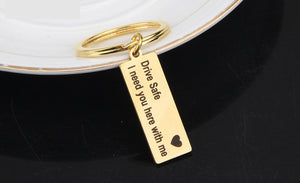 "Key Chain ""Drive Safe I Need You Here With Me"""