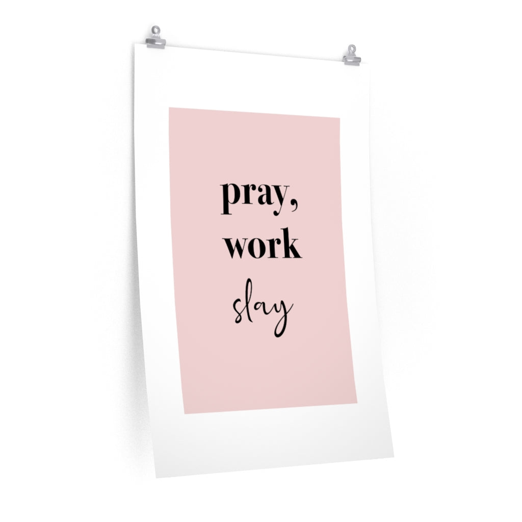 Quote Pray Work Slay Premium Matte vertical posters