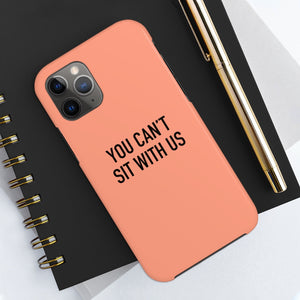 Phone Case - You Can't Sit With Us
