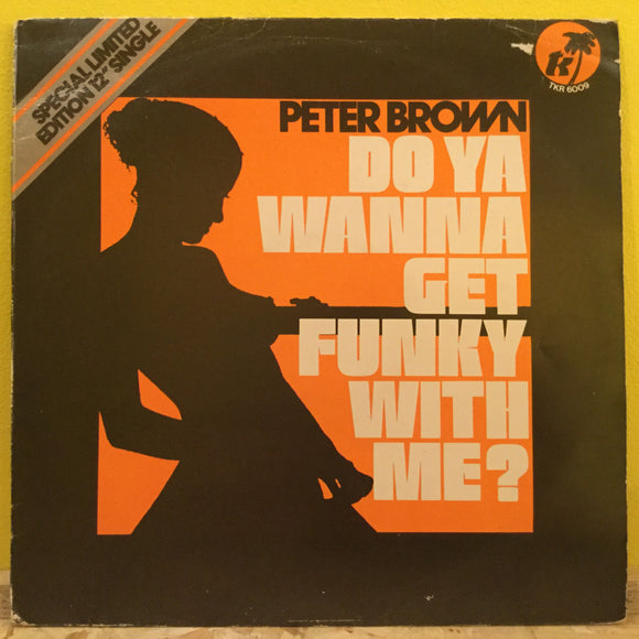 Peter Brown - Do Ya Wanna Get Funky with Me? - Special 12