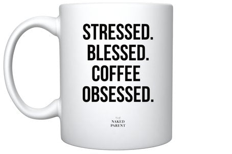 Stressed. Blessed. Coffee Obsessed. // 11oz white mug