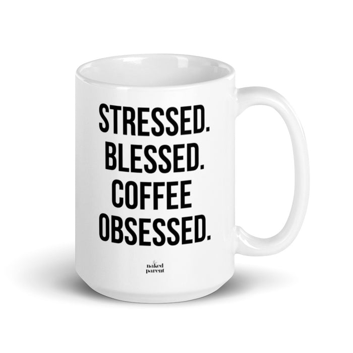 Stressed. Blessed. Coffee Obsessed // 15oz Mug