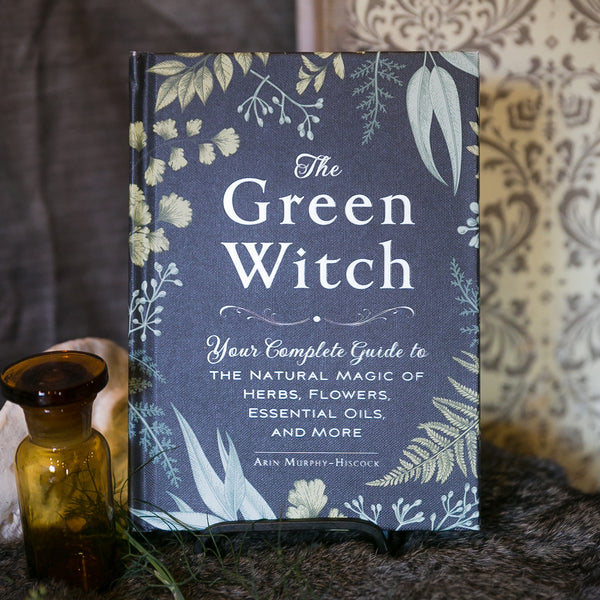 The Green Witch: The Complete Guide to the Natural Magic of Herbs, Flowers, Essential Oils, and More