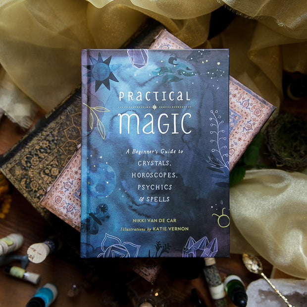Practical Magic: The Beginner's Guide to Crystals, Horoscopes, Psychics, and Spells