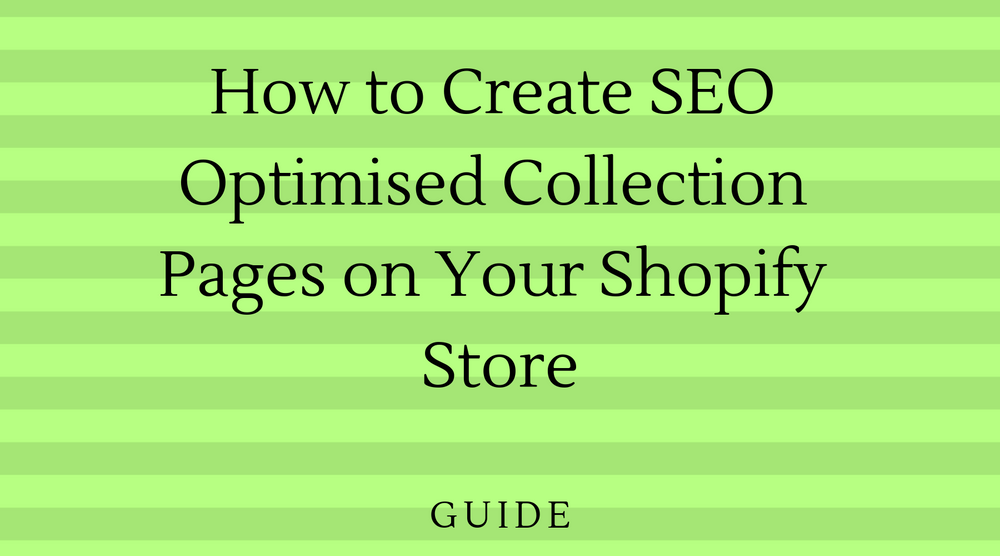 How to Create SEO Optimised Collection Pages on Your Shopify Store