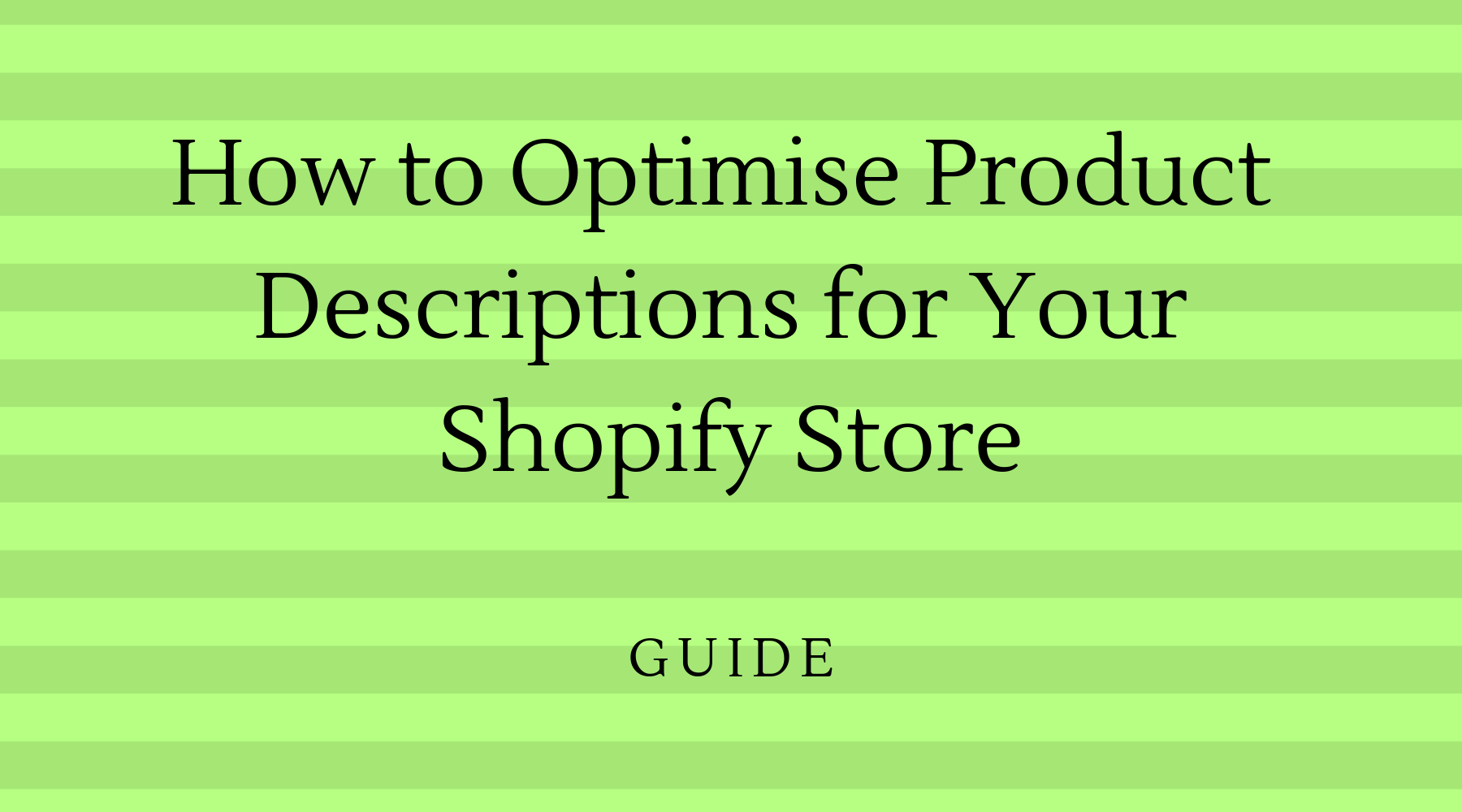 How to Optimise Product Descriptions for Your Shopify Store