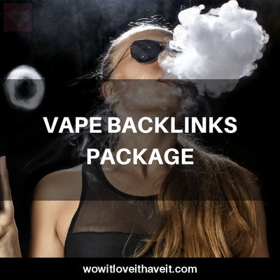 Vape Backlinks Package for Vape Shops and E-Liquid Brands - WowitLoveitHaveit