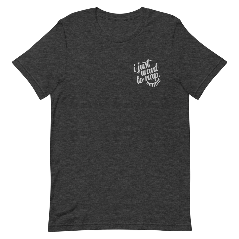 I JUST WANT TO NAP EMBROIDERED UNISEX T-SHIRT IN DARK GREY HEATHER