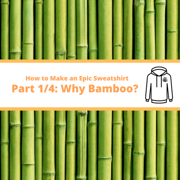 (Part 1/4) Making an Epic Sweatshirt: Why Bamboo?