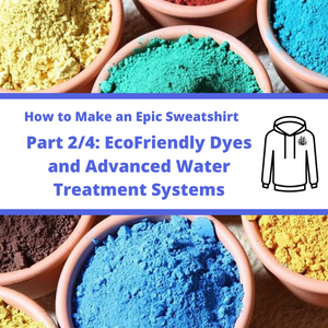 (Part 2/4) Making an Epic Sweatshirt: Ecofriendly dyes and Advanced waste water treatment systems