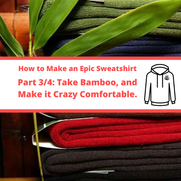 (Part 3/4) Making and Epic Sweatshirt: Take Bamboo, and Make it Crazy Comfortable