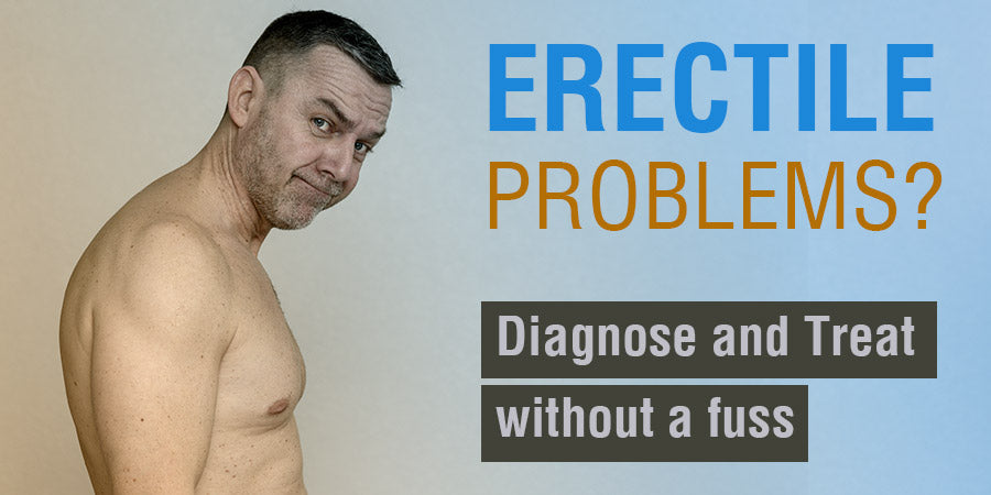 Erectile Problems? Diagnose & Treat without a fuss